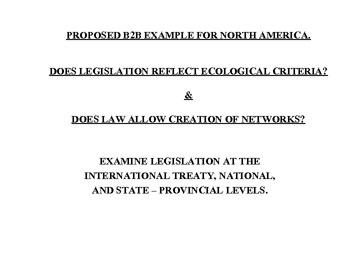 PROPOSED B 2 B EXAMPLE FOR NORTH AMERICA. DOES LEGISLATION REFLECT ECOLOGICAL CRITERIA? &
