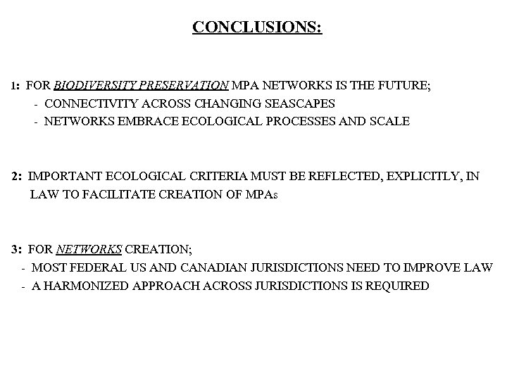CONCLUSIONS: 1: FOR BIODIVERSITY PRESERVATION MPA NETWORKS IS THE FUTURE; - CONNECTIVITY ACROSS CHANGING