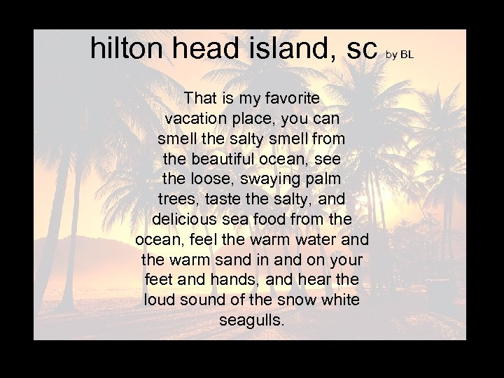 hilton head island, sc That is my favorite vacation place, you can smell the