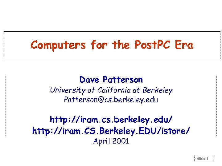 Computers for the Post. PC Era Dave Patterson University of California at Berkeley Patterson@cs.