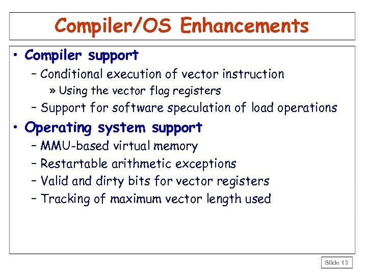 Compiler/OS Enhancements • Compiler support – Conditional execution of vector instruction » Using the