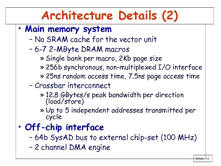 Architecture Details (2) • Main memory system – No SRAM cache for the vector
