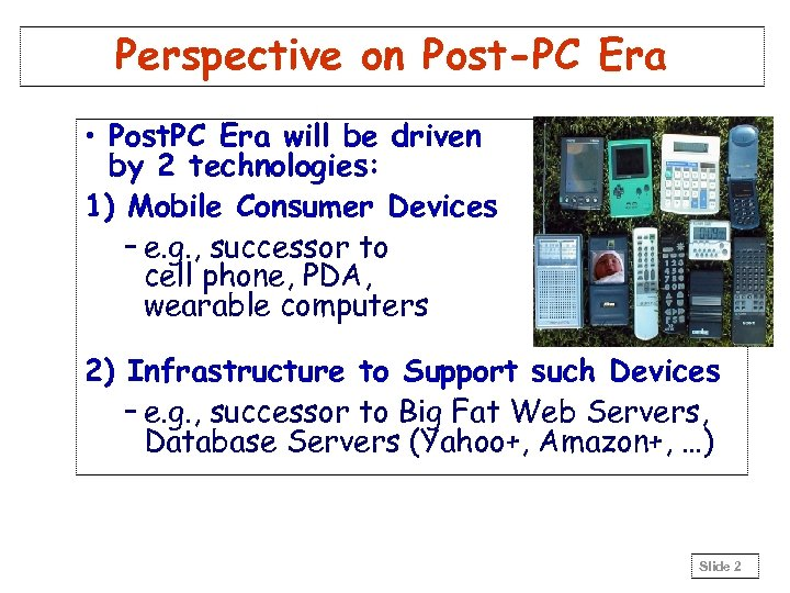 Perspective on Post-PC Era • Post. PC Era will be driven by 2 technologies: