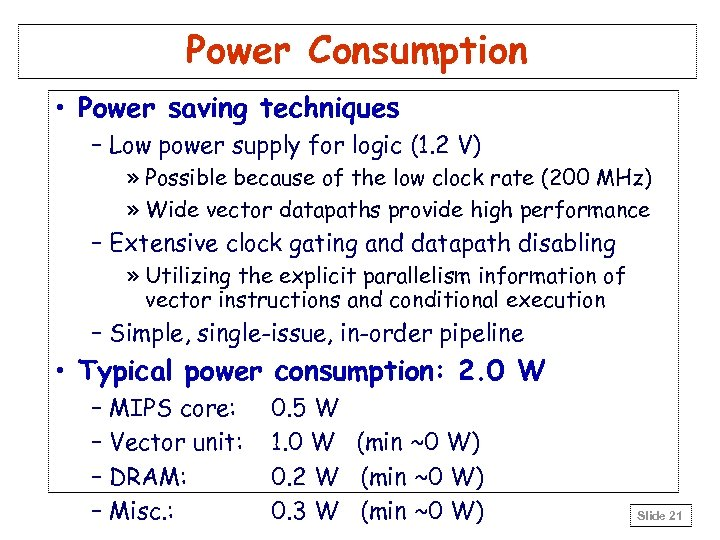 Power Consumption • Power saving techniques – Low power supply for logic (1. 2