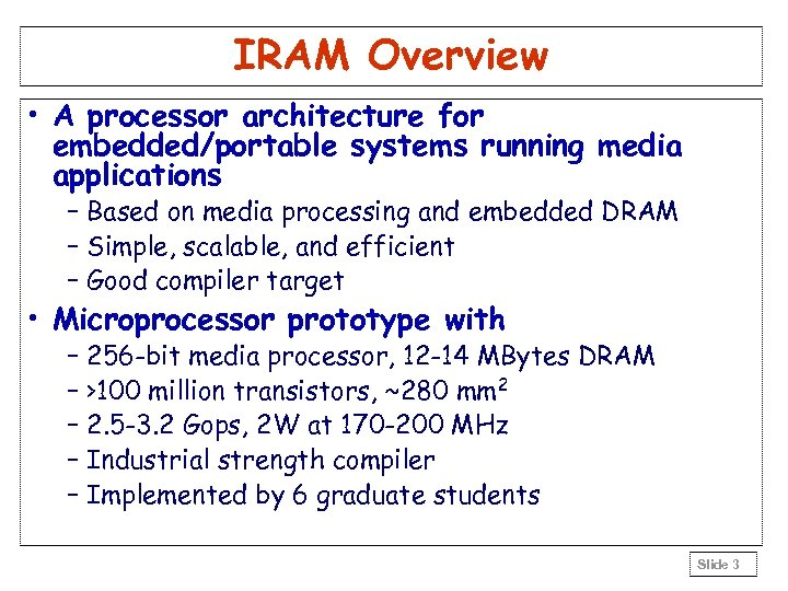 IRAM Overview • A processor architecture for embedded/portable systems running media applications – Based