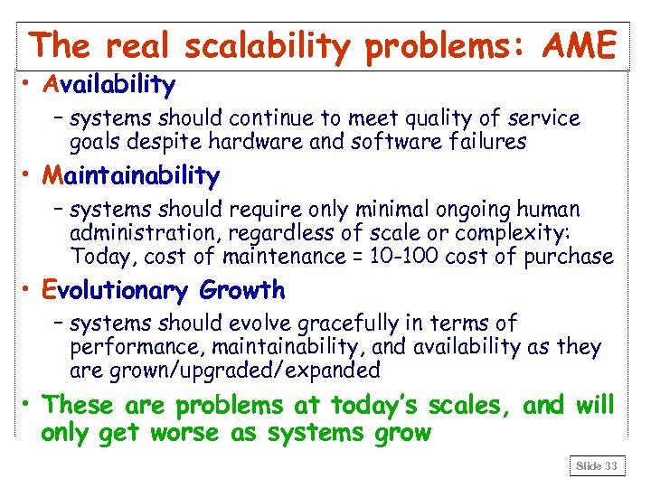 The real scalability problems: AME • Availability – systems should continue to meet quality