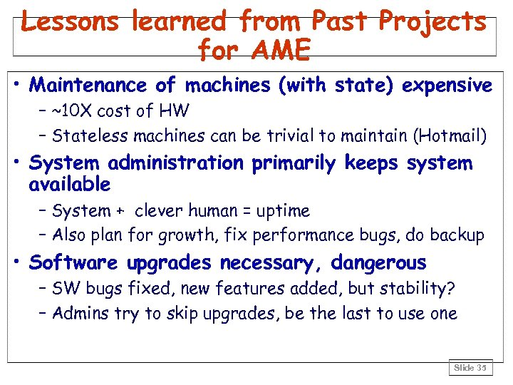 Lessons learned from Past Projects for AME • Maintenance of machines (with state) expensive