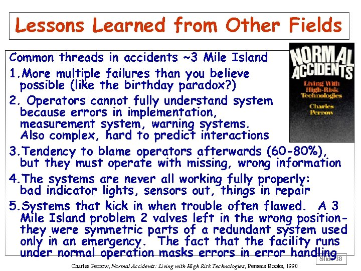 Lessons Learned from Other Fields Common threads in accidents ~3 Mile Island 1. More