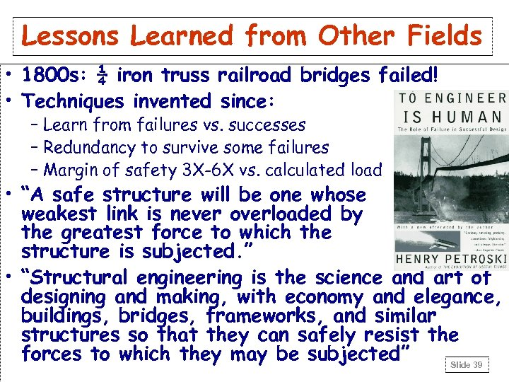 Lessons Learned from Other Fields • 1800 s: ¼ iron truss railroad bridges failed!