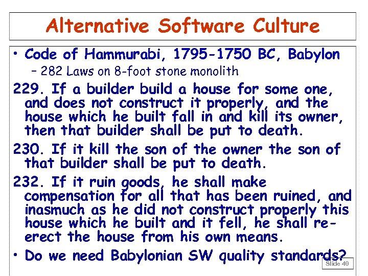 Alternative Software Culture • Code of Hammurabi, 1795 -1750 BC, Babylon – 282 Laws
