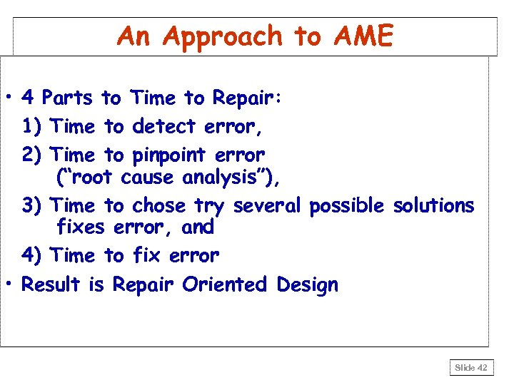 An Approach to AME • 4 Parts to Time to Repair: 1) Time to