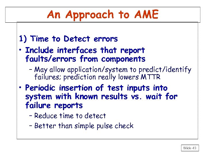 An Approach to AME 1) Time to Detect errors • Include interfaces that report