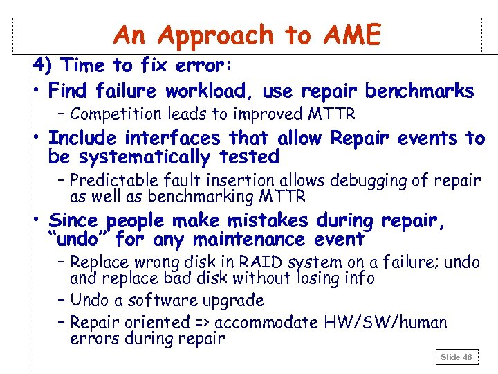 An Approach to AME 4) Time to fix error: • Find failure workload, use