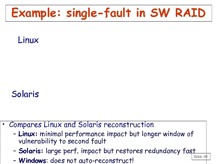 Example: single-fault in SW RAID Linux Solaris • Compares Linux and Solaris reconstruction –