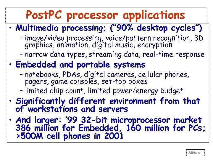 "Post. PC processor applications • Multimedia processing; ("" 90% desktop cycles"") – image/video processing,"