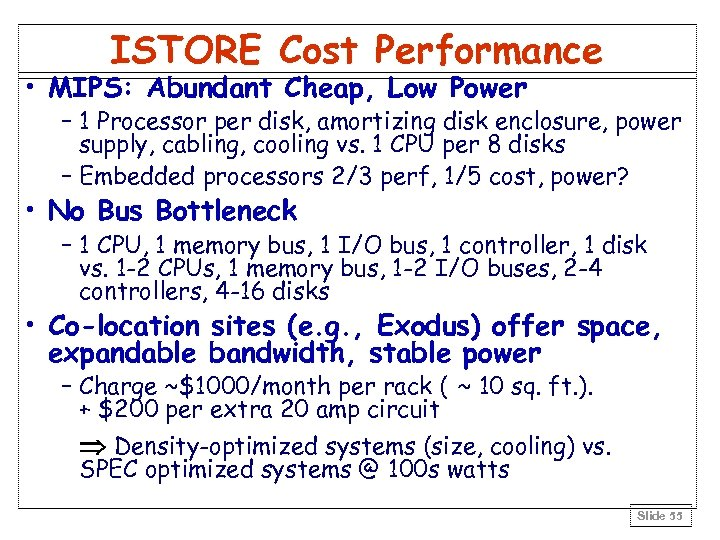 ISTORE Cost Performance • MIPS: Abundant Cheap, Low Power – 1 Processor per disk,