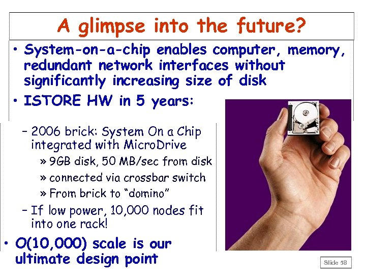 A glimpse into the future? • System-on-a-chip enables computer, memory, redundant network interfaces without