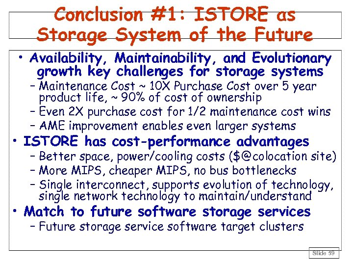 Conclusion #1: ISTORE as Storage System of the Future • Availability, Maintainability, and Evolutionary