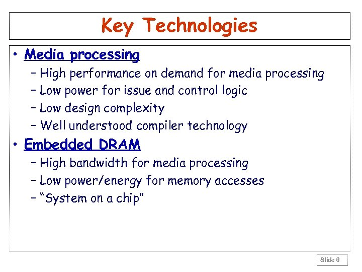 Key Technologies • Media processing – High performance on demand for media processing –
