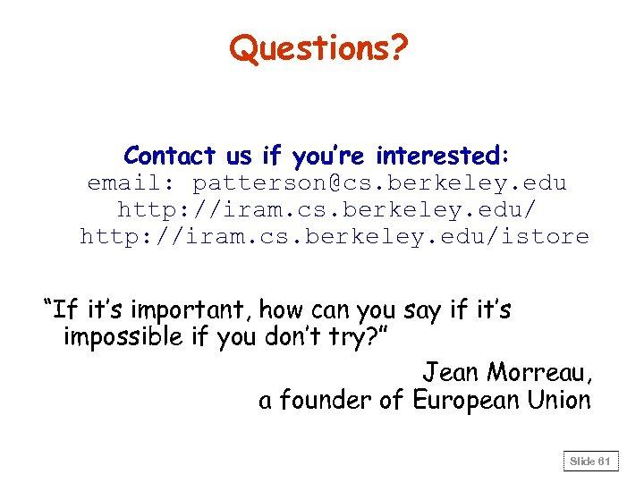 Questions? Contact us if you're interested: email: patterson@cs. berkeley. edu http: //iram. cs. berkeley.