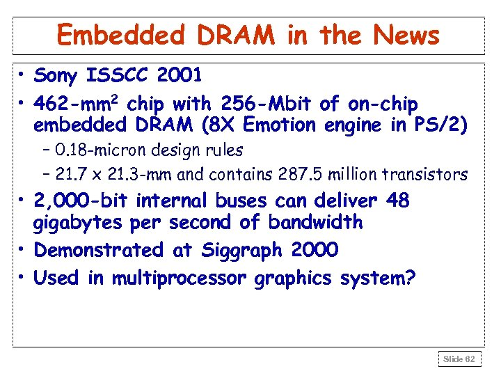 Embedded DRAM in the News • Sony ISSCC 2001 • 462 -mm 2 chip