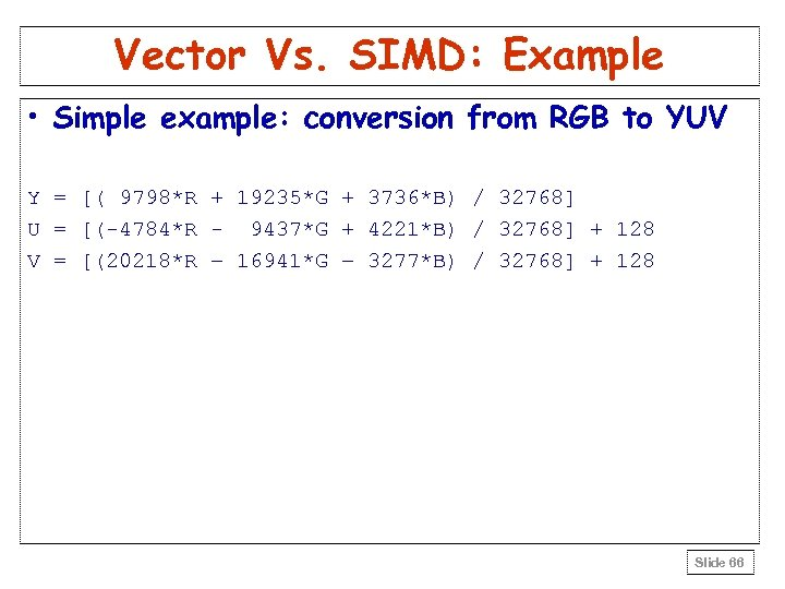 Vector Vs. SIMD: Example • Simple example: conversion from RGB to YUV Y =