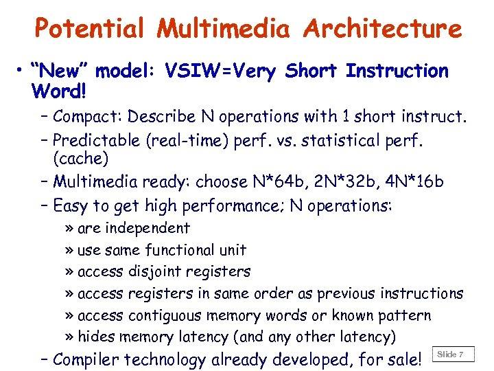 """Potential Multimedia Architecture • """"New"""" model: VSIW=Very Short Instruction Word! – Compact: Describe N"""