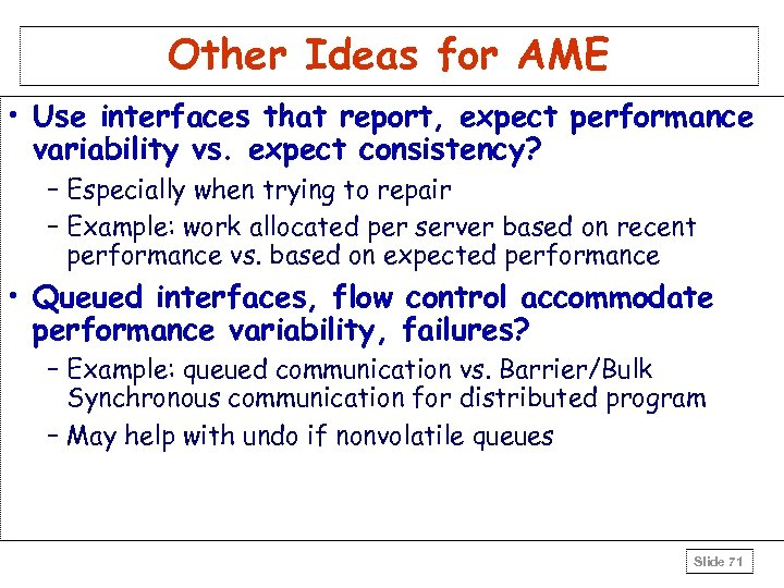 Other Ideas for AME • Use interfaces that report, expect performance variability vs. expect