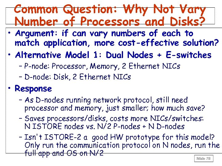 Common Question: Why Not Vary Number of Processors and Disks? • Argument: if can