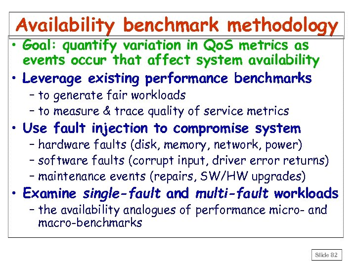 Availability benchmark methodology • Goal: quantify variation in Qo. S metrics as events occur