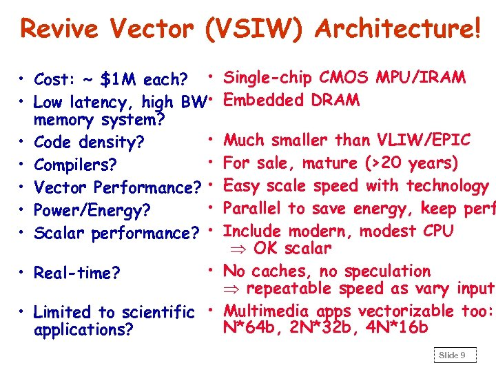 Revive Vector (VSIW) Architecture! • Cost: ~ $1 M each? • • Low latency,