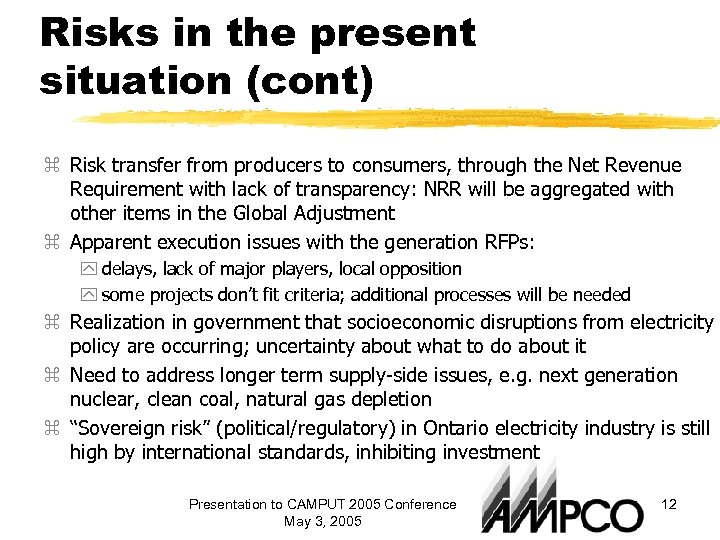 Risks in the present situation (cont) z Risk transfer from producers to consumers, through