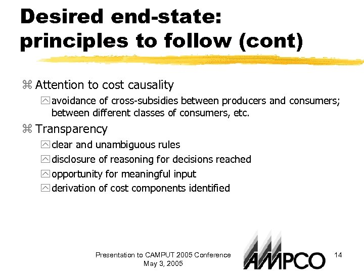 Desired end-state: principles to follow (cont) z Attention to cost causality y avoidance of