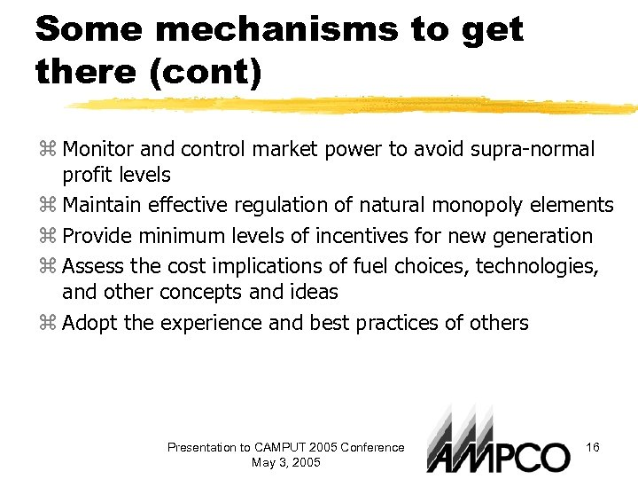 Some mechanisms to get there (cont) z Monitor and control market power to avoid