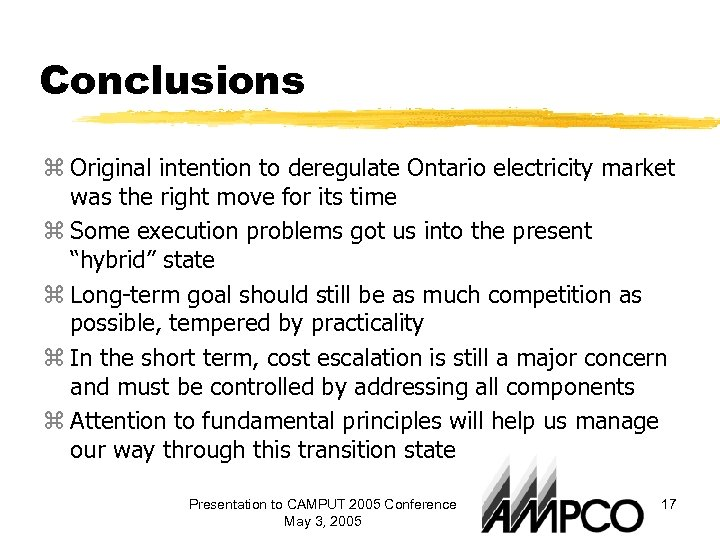 Conclusions z Original intention to deregulate Ontario electricity market was the right move for