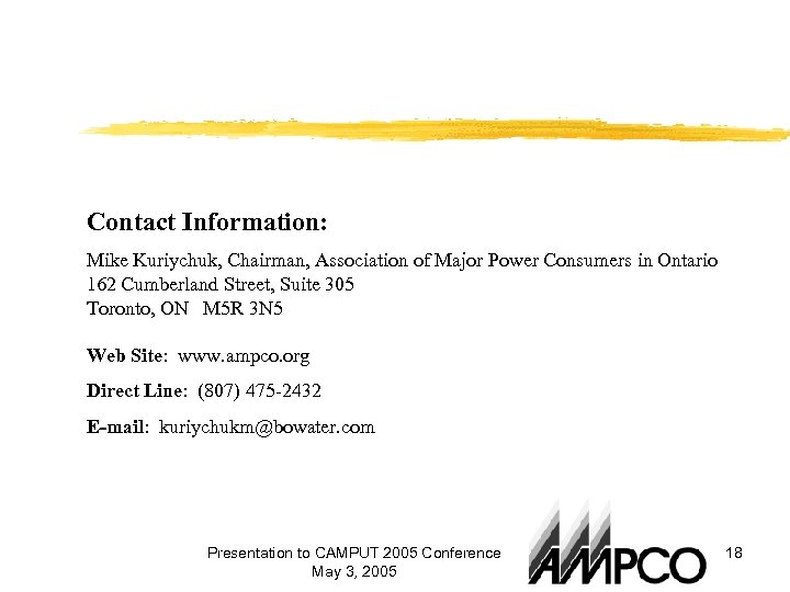 Contact Information: Mike Kuriychuk, Chairman, Association of Major Power Consumers in Ontario 162 Cumberland
