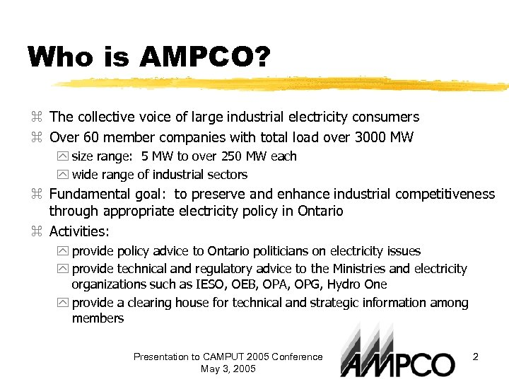 Who is AMPCO? z The collective voice of large industrial electricity consumers z Over