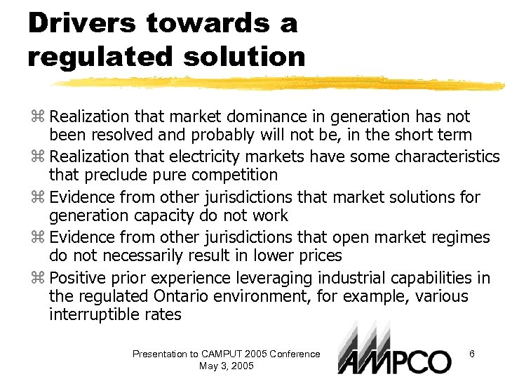 Drivers towards a regulated solution z Realization that market dominance in generation has not