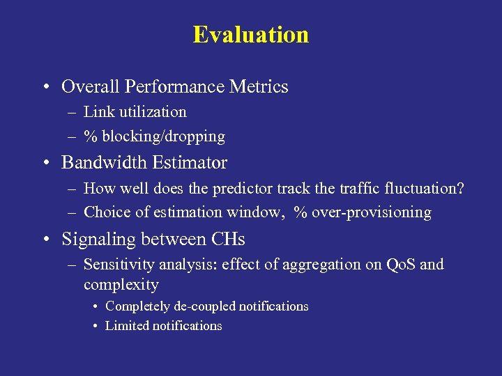 Evaluation • Overall Performance Metrics – Link utilization – % blocking/dropping • Bandwidth Estimator