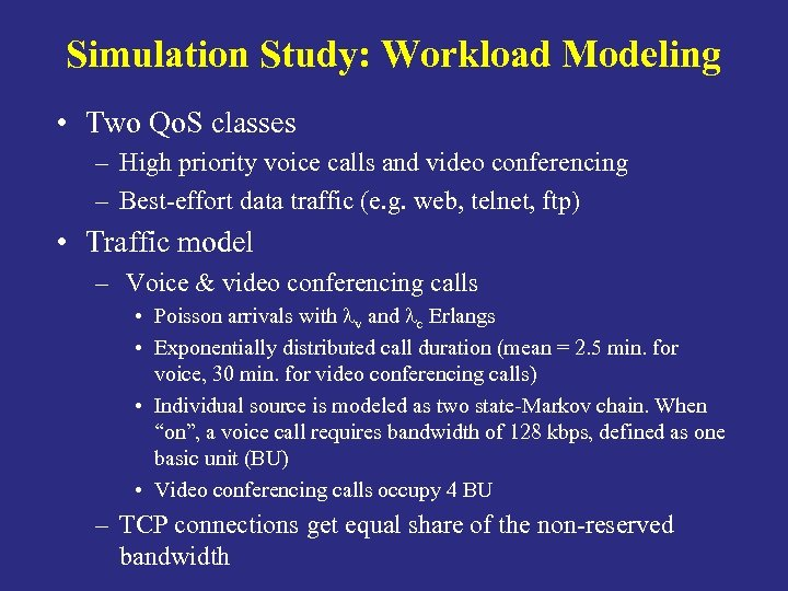 Simulation Study: Workload Modeling • Two Qo. S classes – High priority voice calls