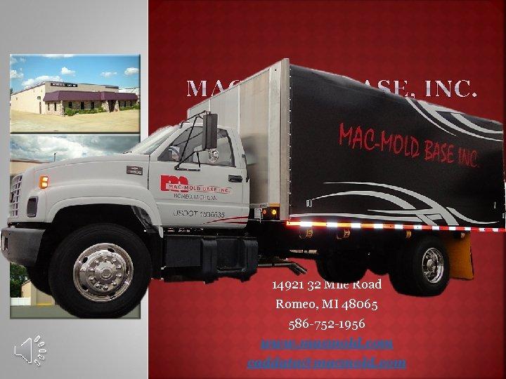 14921 32 Mile Road Romeo, MI 48065 586 -752 -1956 www. macmold. com caddata@macmold.