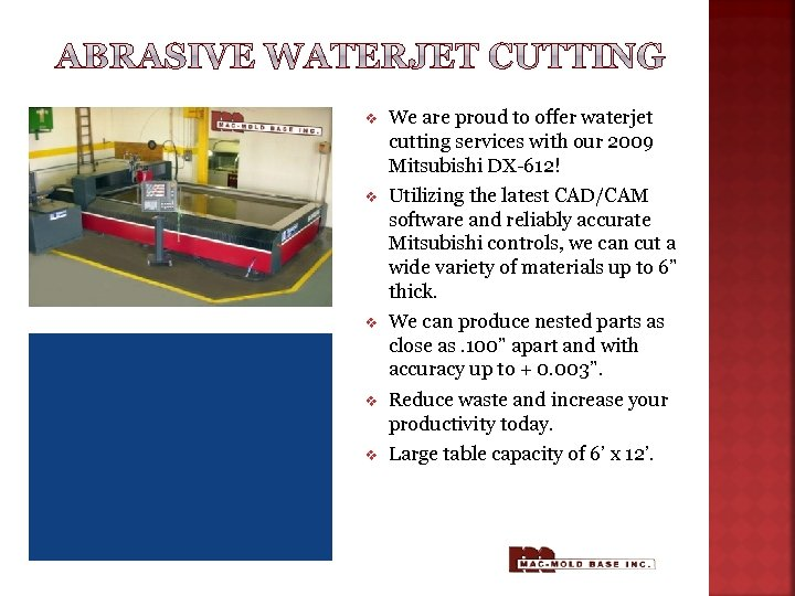 v We are proud to offer waterjet cutting services with our 2009 Mitsubishi DX-612!