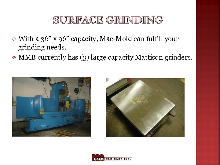 "With a 36"" x 96"" capacity, Mac-Mold can fulfill your grinding needs. v MMB"