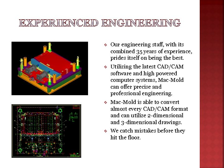 v Our engineering staff, with its combined 35 years of experience, prides itself on