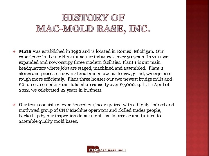 v MMB was established in 1990 and is located in Romeo, Michigan. Our experience