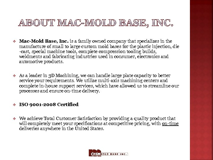 v Mac-Mold Base, Inc. is a family owned company that specializes in the manufacture