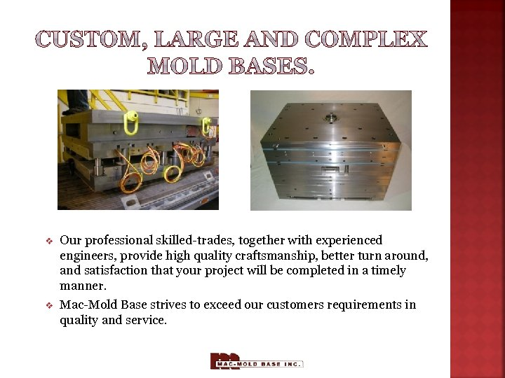 v Our professional skilled-trades, together with experienced engineers, provide high quality craftsmanship, better turn