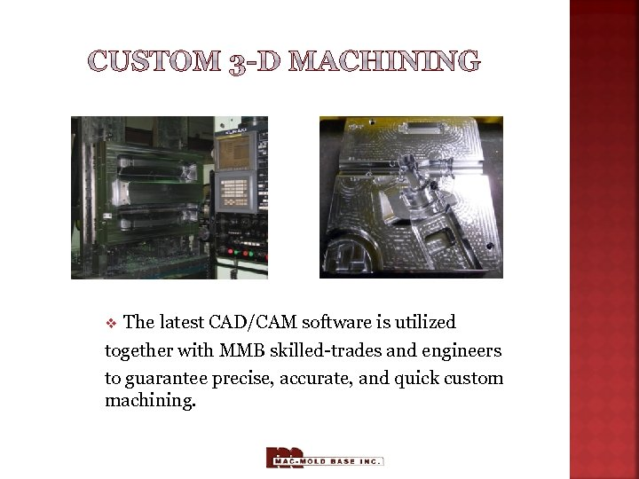 The latest CAD/CAM software is utilized together with MMB skilled-trades and engineers to guarantee