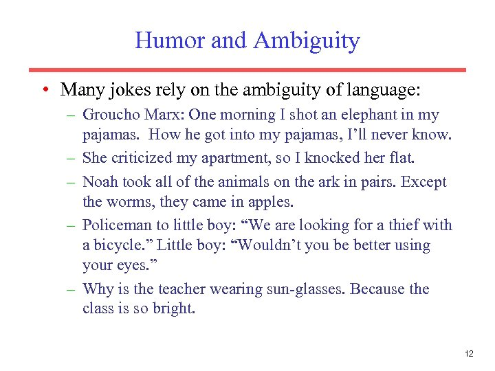 Humor and Ambiguity • Many jokes rely on the ambiguity of language: – Groucho