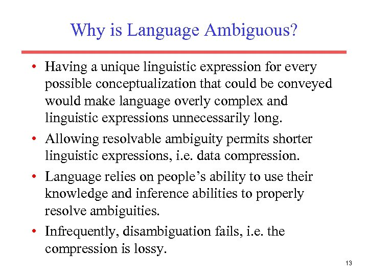 Why is Language Ambiguous? • Having a unique linguistic expression for every possible conceptualization